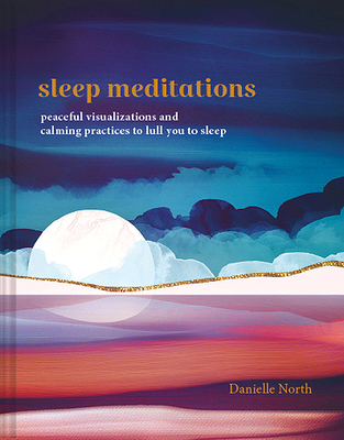 Sleep Meditations: Peaceful Visualizations and Calming Practices to Lull You to Sleep cover