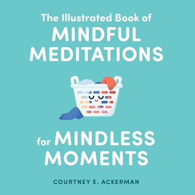 The Illustrated Book of Mindful Meditations for Mindless Moments Cover Image