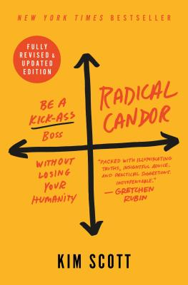 Radical Candor: Fully Revised & Updated Edition: Be a Kick-Ass Boss Without Losing Your Humanity Cover Image