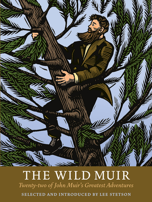 The Wild Muir: Twenty-Two of John Muir's Greatest Adventures Cover Image