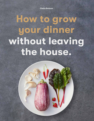 How to Grow Your Dinner: Without Leaving the House Cover Image