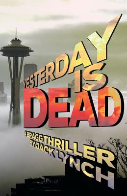 Yesterday is Dead: A Bragg Thriller Cover Image