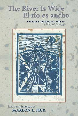 The River Is Wide/El Rio Es Ancho: Twenty Mexican Poets, a Bilingual Anthology Cover Image