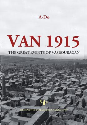 Van 1915: The Great Events of Vasbouragan (Armenian Genocide Documentation) Cover Image