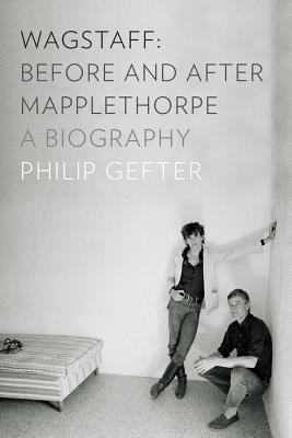 Wagstaff: Before and After Mapplethorpe: A Biography Cover Image