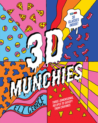 3D Munchies: Three-Dimensional Recipes to Satisfy Them Cravings Cover Image
