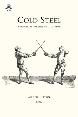 Cold Steel: A Practical Treatise on the Sabre (1889) Cover Image