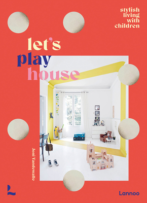 Let's Play House: Stylish Living with Kids