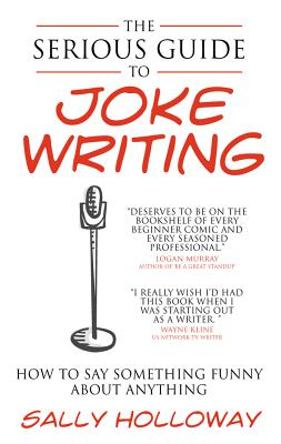 Serious Guide to Joke Writing: How to Say Something Funny about Anything Cover Image