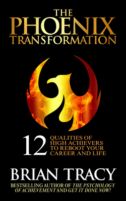 The Phoenix Transformation: The 12 Qualities of the High Achiever Cover Image