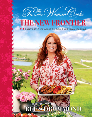 The Pioneer Woman Cooks: The New Frontier: Fantastic Favorites for Everyday Eating Ree Drummond, William Morrow Cookbooks, $29.99,
