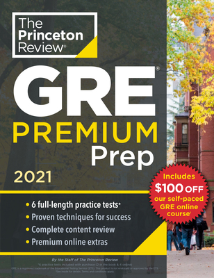 Princeton Review GRE Premium Prep, 2021: 6 Practice Tests + Review & Techniques + Online Tools (Graduate School Test Preparation) Cover Image