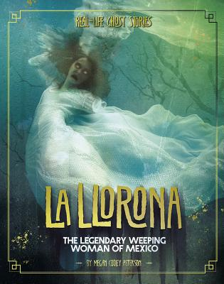 La Llorona: The Legendary Weeping Woman of Mexico Cover Image