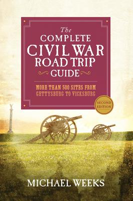 The Complete Civil War Road Trip Guide: More than 500 Sites from Gettysburg to Vicksburg Cover Image