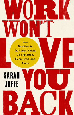 Cover for Work Won't Love You Back