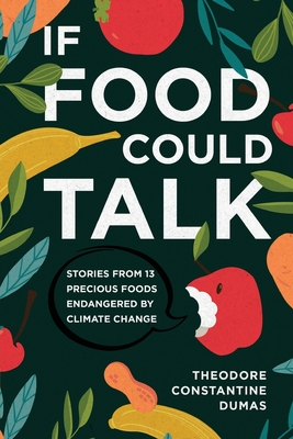 If Food Could Talk: Stories from 13 Precious Foods Endangered by Climate Change Cover Image