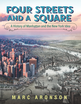 Four Streets and a Square: A History of Manhattan and the New York Idea Cover Image