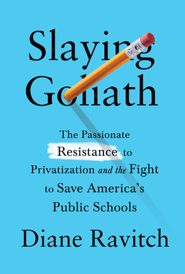 Slaying Goliath: The Passionate Resistance to Privatization and the Fight to Save America's Public Schools Cover Image