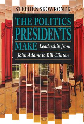 The Politics Presidents Make Cover