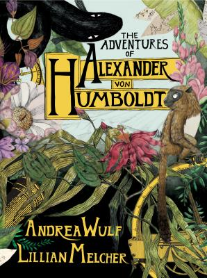 The Adventures of Alexander Von Humboldt (Pantheon Graphic Library) Cover Image