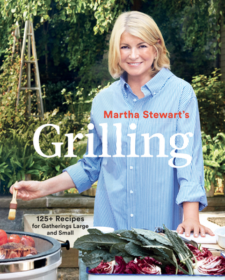 Martha Stewart's Grilling: 125+ Recipes for Gatherings Large and Small: A Cookbook Cover Image