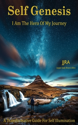 Self Genesis I Am The Hero Of My Journey: A Transformative Guide For Self Illumination Cover Image