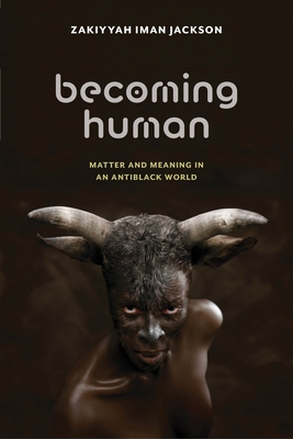 Becoming Human: Matter and Meaning in an Antiblack World (Sexual Cultures #53) Cover Image