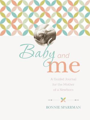 Baby and Me: A Guided Journal for the Mother of a Newborn Cover Image