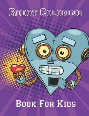 Robot Coloring Book For Kids Advanced Coloring Pages For Everyone Adults Teens Tweens Older Kids Boys Girls Geometric Designs Practi Paperback West Side Books