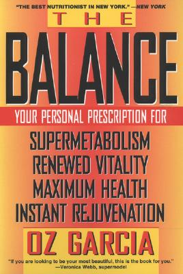 The Balance: Your Personal Prescription for *Super Metabolism *Renewed Vitality *Maximum Health *Instant Rejuvenation Cover Image