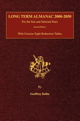 Long Term Almanac 2000-2050: For the Sun and Selected Stars With Concise Sight Reduction Tables, 2nd Edition (Hardcover) Cover Image