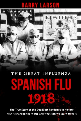SPANISH FLU 1918 - The Great Inlfuenza: The True Story of the Deadliest Pandemic in History, how it changed the World and what can we learn from it Cover Image