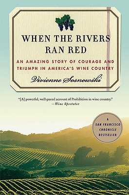 When the Rivers Ran Red: An Amazing True Story of Courage and Triumph in America's Wine Country Cover Image