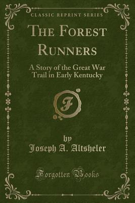 The Forest Runners: A Story of the Great War Trail in Early Kentucky (Classic Reprint) Cover Image