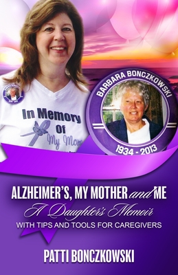 Alzheimer's, My Mother, And Me: A Daughter's Memoir (With Tips And Tools For Caregivers) Cover Image