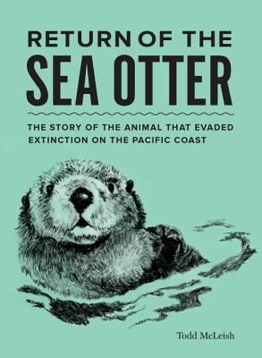 Return of the Sea Otter: The Story of the Animal That Evaded Extinction on the Pacific Coast Cover Image
