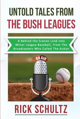 Untold Tales From The Bush Leagues: A Behind The Scenes Look Into Minor League Baseball, From The Broadcasters Who Called The Action Cover Image