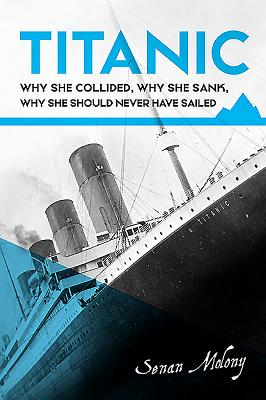 Titanic:: Why She Collided, Why She Sank, Why She Should Never Have Sailed Cover Image