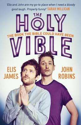 Elis and John Present the Holy Vible: The Book The Bible Could Have Been Cover Image