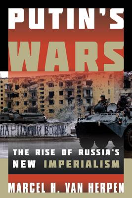 Putin's Wars: The Rise of Russia's New Imperialism Cover Image
