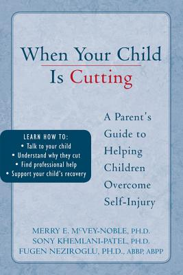 When Your Child Is Cutting: A Parent's Guide to Helping Children Overcome Self-Injury Cover Image