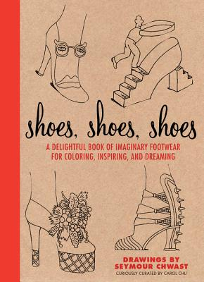 Shoes, Shoes, Shoes: A Delightful Book of Imaginary Footwear for Coloring, Decorating, and Dreaming Cover Image
