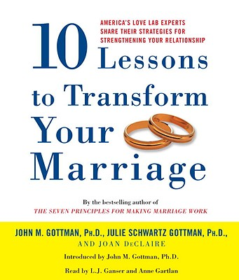 Ten Lessons to Transform Your Marriage: America's Love Lab Experts Share Their Strategies for Strengthening Your Relationship Cover Image