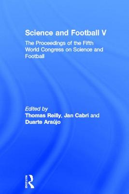 Science and Football V: The Proceedings of the Fifth World Congress on Sports Science and Football Cover Image