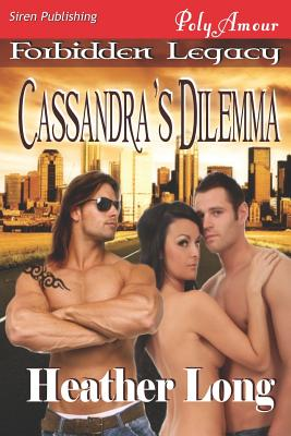 Cassandra's Dilemma [Forbidden Legacy 1] (Siren Publishing Polyamour) Cover Image