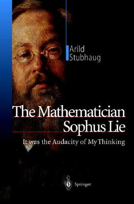 The Mathematician Sophus Lie: It Was the Audacity of My Thinking Cover Image