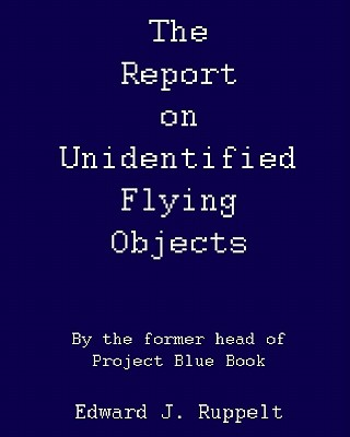 The Report On Unidentified Flying Objects: By The Former Head Of Project Blue Book Cover Image