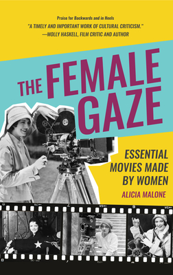 The Female Gaze: Essential Movies Made by Women (Screenwriting and Filmmaking Biographies) Cover Image