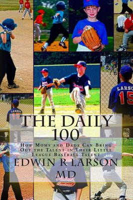 The Daily 100: How Moms and Dads Can Bring Out the Talent in Their Little League Baseball Talent Cover Image