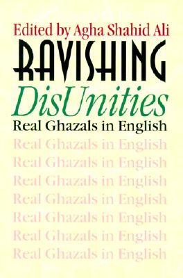 Ravishing DisUnities: Real Ghazals in English (Wesleyan Poetry) Cover Image